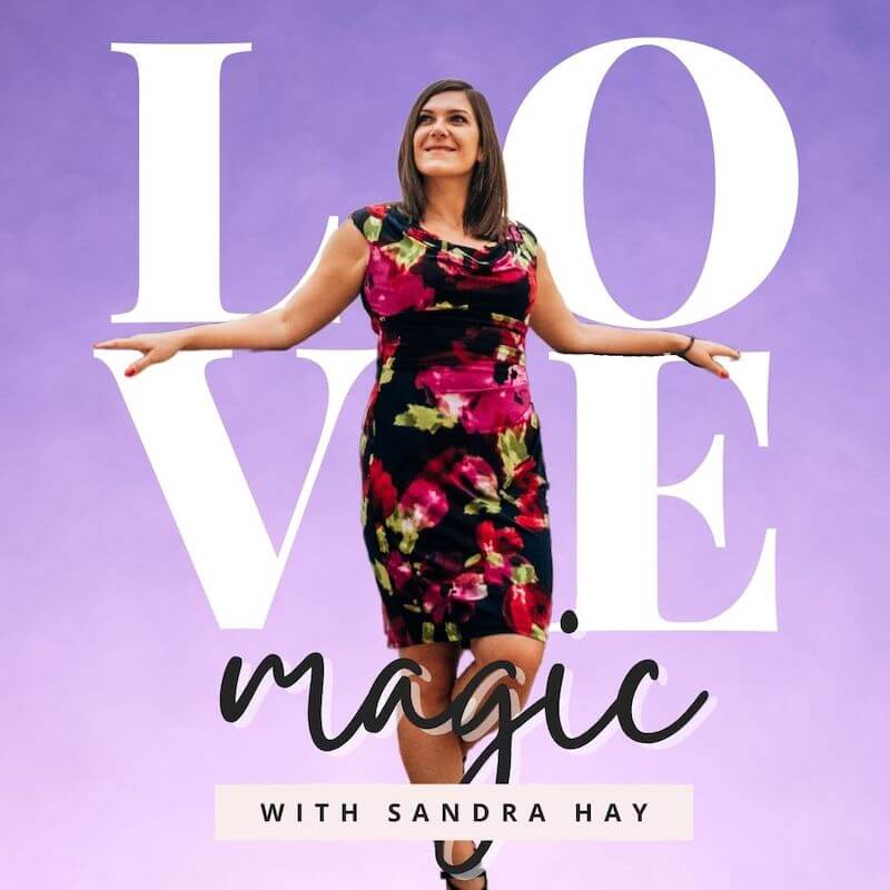 Love Magic Podcast hosted by love and relationship coach Sandra Hay